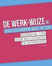 De werk-wijze(r) : solliciteren doe je zo : boordevol tips voor sollicitanten en werkgevers