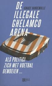 De illegale Ghelamco arena : als politici zich met voetbal bemoeien...