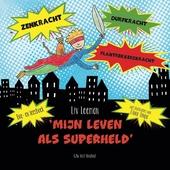 Mijn leven als superheld
