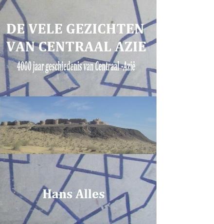 De vele gezichten van Centraal-Azië : 4000 jaar geschiedenis van Centraal-Azië