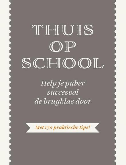 Thuis op school : help je puber succesvol de brugklas door