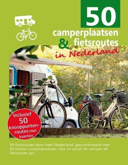 50 camperplaatsen & fietsroutes in Nederland