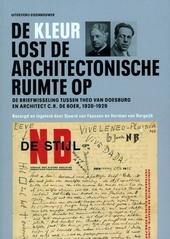 De kleur lost de architectonische ruimte op : de briefwisseling tussen Theo van Doesburg en architect C.R. de Boer,...