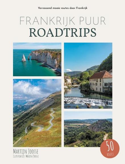 Frankrijk puur roadtrips : verrassend mooie routes door Frankrijk