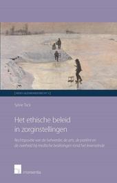 Het ethische beleid in zorginstellingen : rechtspositie van de beheerder, de arts, de patiënt en de overheid bij m...
