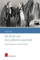 De illusie van de juridische waarheid : essay over (ge)recht, media en de burger