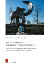 Naar een herijking van de Belgische veiligheidsarchitectuur : vaststellingen en aanbevelingen van de Parlementaire ...