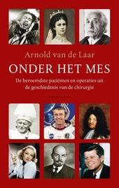 Onder het mes : de beroemdste patiënten en operaties uit de geschiedenis van de chirurgie