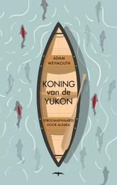Koning van de Yukon : stroomafwaarts door Alaska
