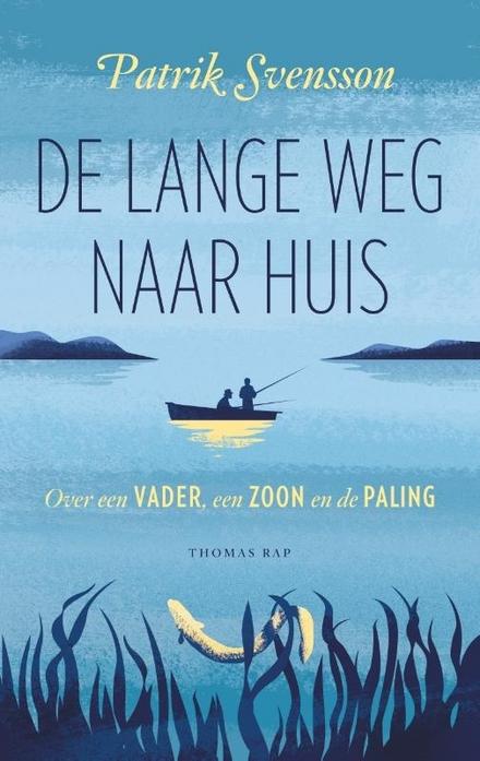 De lange weg naar huis : over een vader, een zoon en de paling - De lange weg naar huis : over een vader, een zoon en de paling