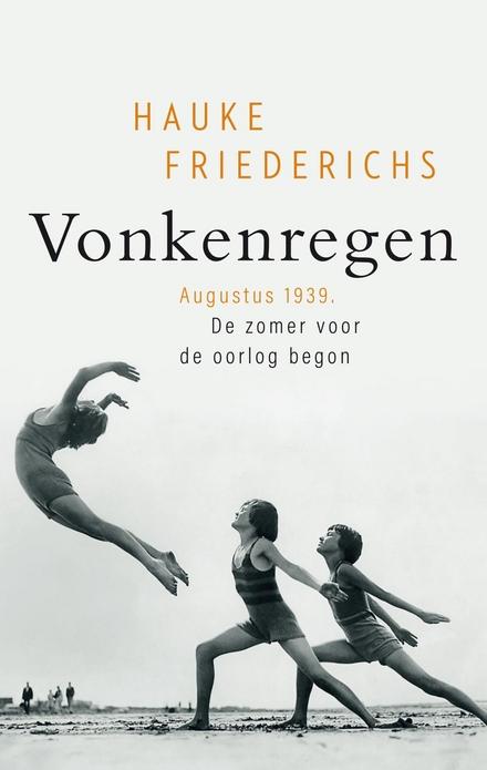 Vonkenregen : augustus 1939. De zomer voor de oorlog begon