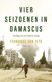 Vier seizoenen in Damascus : verslag van een land in oorlog