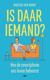 Is daar iemand? : hoe de smartphone ons leven beheerst
