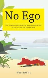 No ego : hoe ongekroonde helden de wereld veranderden en wat wij van hen kunnen leren