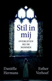 Stil in mij : overleven bij de nonnen