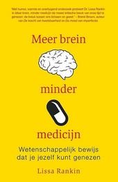 Meer brein, minder medicijn : wetenschappelijk bewijs dat je jezelf kunt genezen