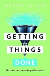 Getting things done : de kunst van stressvrije productiviteit