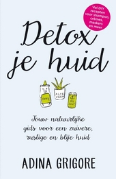 Detox je huid : jouw natuurlijke gids voor een een zuivere, rustige en blije huid