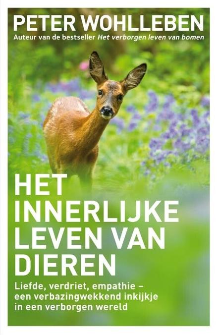 Het innerlijke leven van dieren : liefde, verdriet, empathie - een verbazingwekkend inkijkje in een verborgen werel...