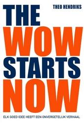 The wow starts now : elk goed idee heeft een onvergetelijk verhaal