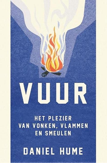 Vuur : het plezier van vonken, vlammen en smeulen