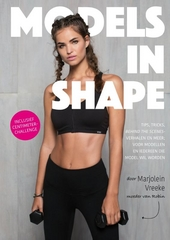 Models in shape : tips, tricks, behind the scenes-verhalen en meer : voor modellen en iedereen die model wil worden