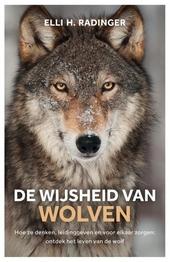 De wijsheid van wolven : hoe ze denken, leidinggeven en voor elkaar zorgen : wat de wolf ons kan leren over mens zi...