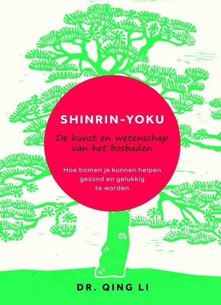 Shinrin-Yoku : de kunst en wetenschap van het bosbaden