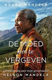 De moed om te vergeven : levenslessen van mijn grootvader, Nelson Mandela