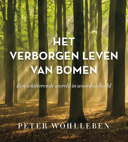 Het verborgen leven van bomen : een schitterende wereld in woord en beeld - Een boswandeling van een boek!