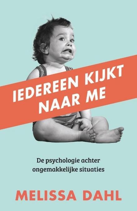 Iedereen kijkt naar me : de psychologie achter ongemakkelijke situaties