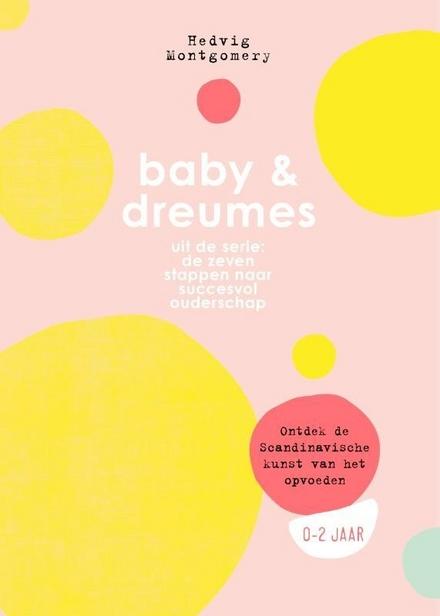 Baby & dreumes : ontdek de Scandinavische kunst van het opvoeden : 0-2 jaar
