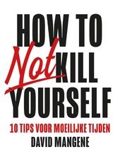 How to not kill yourself : 10 tips voor moeilijke tijden