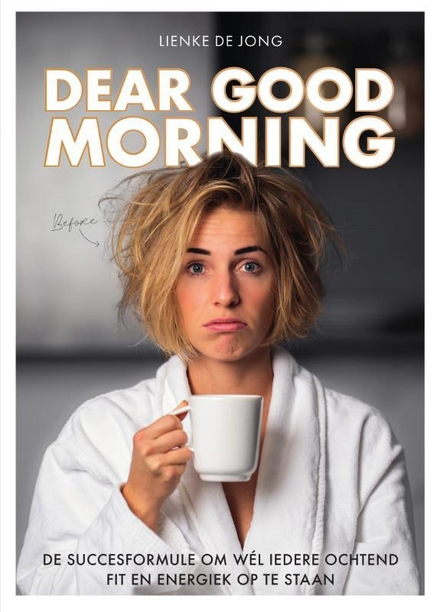 Dear good morning : de succesformule om wél elke ochtend fit en energiek op te staan