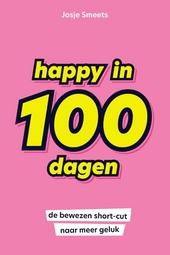 Happy in 100 dagen : de bewezen shortcut naar meer geluk