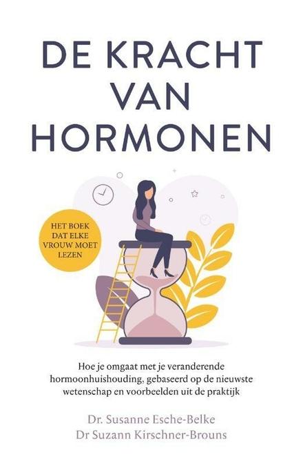 De kracht van hormonen : hoe je omgaat met je veranderende hormoonhuishouding, gebaseerd op de nieuwste wetenschap ...