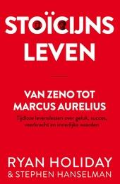 Stoïcijns leven : Van Zeno tot Marcus Aurelius : tijdloze levenslessen over geluk, succes, veerkracht en innerlijke...