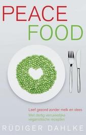 Peace food : leef gezond zonder melk en vlees