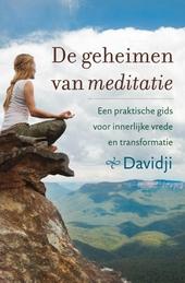 De geheimen van meditatie : een praktische gids voor innerlijke vrede en transformatie