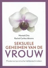 Seksuele geheimen van de vrouw : modern taoïstische liefdestechnieken