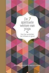 De 7 spirituele wetten van yoga : voor het versterken van lichaam en geest