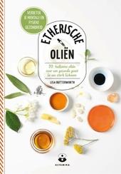 Etherische oliën : 70 heilzame oliën voor een gezonde geest in een sterk lichaam