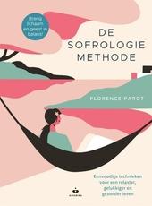 De sofrologie methode : eenvoudige technieken voor een relaxter, gelukkiger en gezonder leven