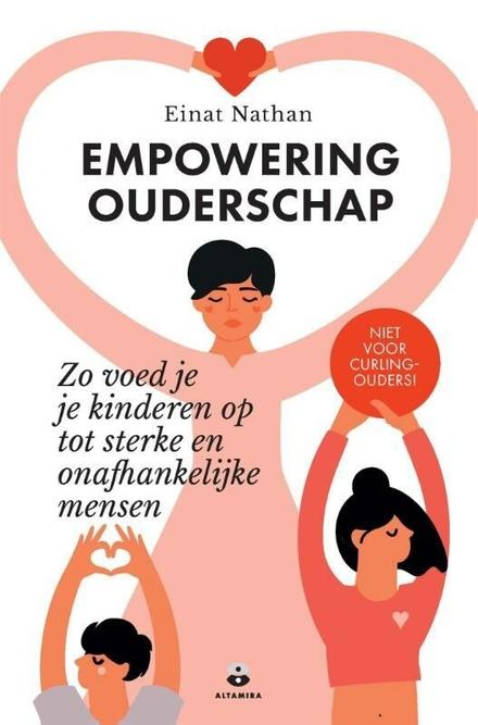 Empowering ouderschap : zo voed je je kinderen op tot sterke en onafhankelijke mensen