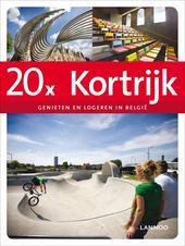 20 x Kortrijk : genieten en logeren in België