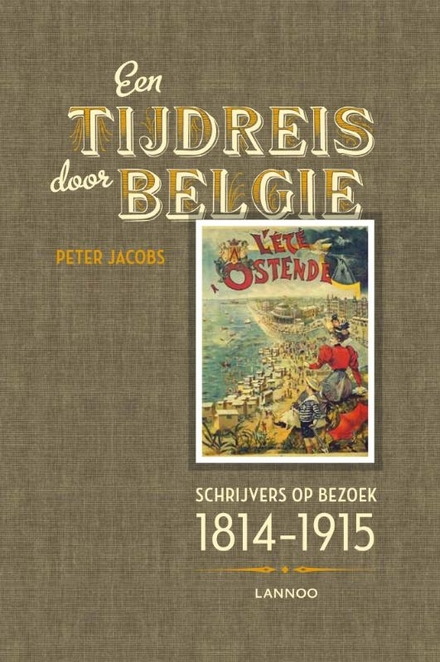 Een tijdreis door België : schrijvers op bezoek 1814-1915