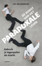 De kunst van het paradoxale leven : gebruik je tegenpolen als kracht