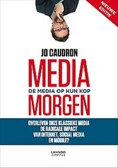 Media morgen : de media op hun kop : overleven onze klassieke media de radicale impact van internet, social media e...