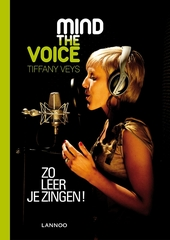 Mind the voice : zo leer je zingen!