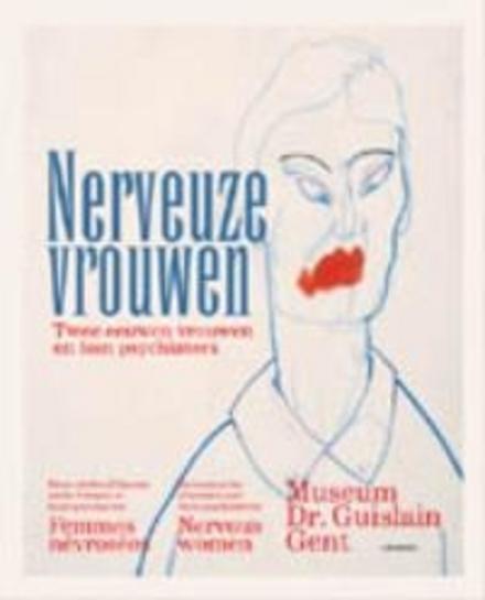 Nerveuze vrouwen : twee eeuwen vrouwen en hun psychiaters
